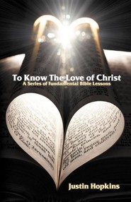To Know The Love of Christ: A Series of Fundamental Bible Lessons  -     By: Justin Hopkins