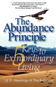 The Abundance Principle: Five Keys to Extraordinary Living  -     By: Jeff D. Standridge, Tim Kellerman, Stan Toler
