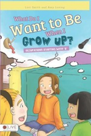 What Do I Want to Be When I Grow Up? Occupations Starting with B   -     By: Lori Smith, Amy Loring