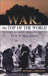 War at the Top of the World: The Struggle for Afghanistan, Kashjmir and TibetRevised & Updat Edition  -     By: Eric S. Margolis