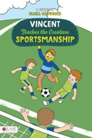 Vincent Teaches the Creature Sportsmanship  -     By: Elena Capuccio