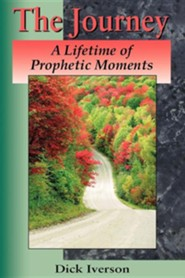 The Journey: A Lifetime of Prophetic Moments  -     By: Dick Iverson