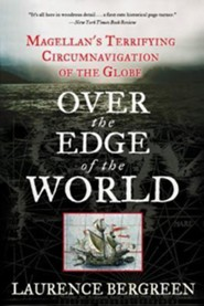 Over the Edge of the World: Magellan's Terrifying Circumnavigation of the Globe  -     By: Laurence Bergreen