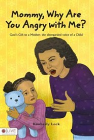 Mommy, Why Are You Angry with Me  -     By: Kimberly Lock
