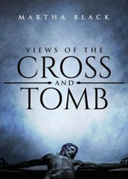 Views of the Cross and Tomb  -     By: Martha Black