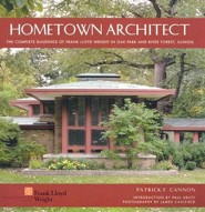 Hometown Architect: The Complete Buildings of Frank Lloyd Wright in Oak Park and River Forest, Illinois  -     By: Patrick F. Cannon, James Caulfield, Paul Kruty