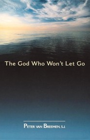 The God Who Won't Let Go  -     By: Peter G. Van Breemen