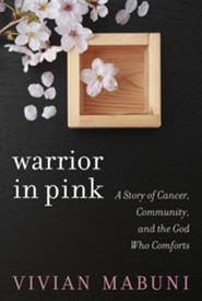 Warrior in Pink: A Story of Cancer, Community, and the God Who Comforts