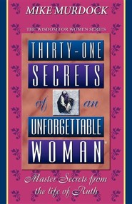Thirty-One Secrets of an Unforgettable Woman  -     By: Mike Murdoch