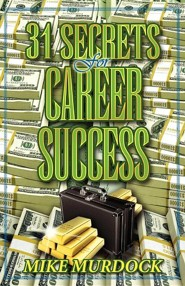 31 Secrets to Career Success  -     By: Mike Murdoch