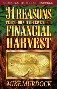 31 Reasons People Do Not Receive Their Financial Harvest  -     By: Mike Murdock