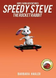 Speedy Steve the Rocket Rabbit: Hope Farm Adventures  -     By: Barbara Hagler