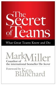 The Secret of Teams: What Great Teams Know and Do  -     By: Mark Miller, Ken Blanchard