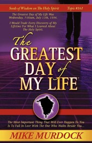 The Greatest Day of My Life (Seeds of Wisdom on the Holy Spirit, Volume 14)  -     By: Mike Murdoch