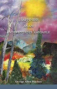 Happiness as an Independent Variable  -     By: George Allen Blacken