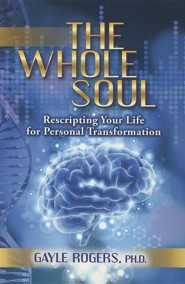 The Whole Soul: Recripting Your Live for Personal Transformation  -     By: Gayle Rogers