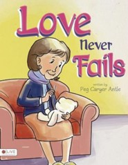 Love Never Fails: A Life Lesson Taught to a Child Through His Teddy Bear  -     By: Peg Caryer Antle