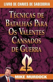 Tecnicas de Batalhas Para OS Valentes Cansados de Guerra/Battle Techniques for War Weary Saints  -     By: Mike Murdoch
