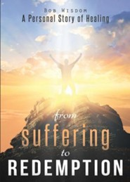 From Suffering to Redemption  -     By: Bob Wisdom