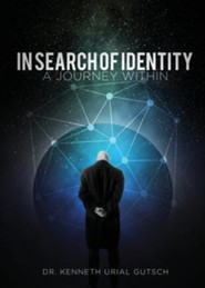 In Search of Identity  -     By: Dr. Kenneth Urial Gutsch
