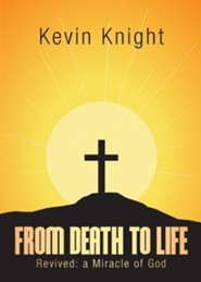 From Death to Life  -     By: Kevin Knight