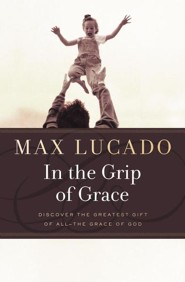 In the Grip of Grace  -     By: Max Lucado