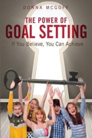 The Power of Goal Setting  -     By: Donna McGoff