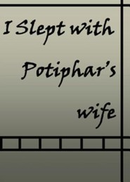 I Slept with Potiphar's Wife  -     By: Bobby Sutton