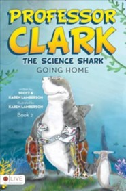 Professor Clark the Science Shark: Going Home