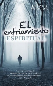 El Enfriamiento Espiritual (Personal Declension and Spiritual Revival of the Soul)  -     By: Octavius Winslow