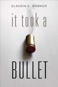 It Took a Bullet  -     By: Claudia C. Bowker