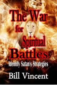 The War for Spiritual Battles: Identify Satan's Strategies  -     By: Bill Vincent