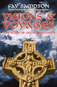 Visions & Voyages: The Story of Celtic Spirituality  -     By: Fay Sampson