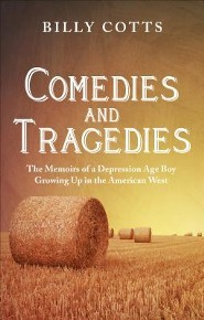 Comedies and Tragedies: The Memoirs of a Depression Age Boy Growing Up in the American West  -     By: Billy Cotts