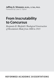 From Inscrutability to Concursus: Benjamin B. Warfield's Theological Construction of Revelation's Mode from 1880 to 1915