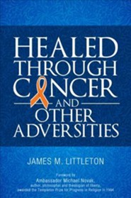 Healed Through Cancer: And Other Adversities  -     By: James M. Littleton, Michael Novak