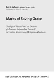 Marks of Saving Grace: Theological Method and the Doctrine of Assurance in Jonathan Edwards's A Treatise Concerning Religious Affections