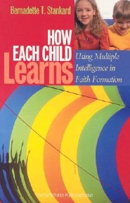 How Each Child Learns: Using Multiple Intelligence in Faith Formation  -     By: Bernadette T. Stankard