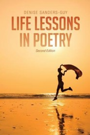 Life Lessons in Poetry: Second Edition  -     By: Denise Sanders-Guy