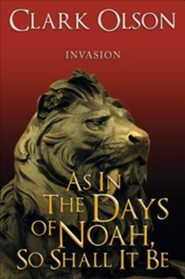 As in the Days of Noah, So Shall It Be: Invasion  -     By: Clark Olson