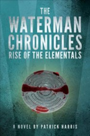The Waterman Chronicles: Rise of the Elementals  -     By: Patrick Harris