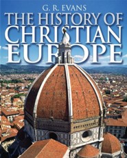 The History of Christian Europe  -     By: G.R. Evans