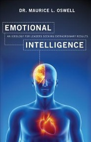 Emotional Intelligence: An Ideology for Leaders Seeking Extraordinary Results  -     By: Dr. Maurice L. Oswell