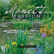 Monet's Passion: Ideas, Inspiration & Insights from the Painter's Gardens, Edition 0020Anniversary, Re  -     By: Elizabeth Murray