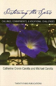 Sustaining the Spirit: Callings, Commitments, & Vocational Challenges  -     By: Catherine Cronin Carotta, Michael Carotta