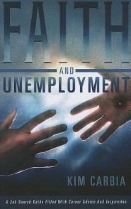 Faith and Unemployment: A Job Search Guide Filled with Career Advice and Inspiration  -     By: Kim Carbia
