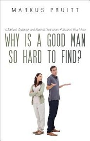 Why Is a Good Man So Hard to Find?: A Biblical, Spiritual, and Natural Look at the Pursuit of Your Mate  -     By: Markus Pruitt