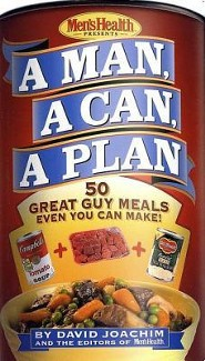 A Man, a Can, a Plan: 50 Great Guy Meals Even You Can Make