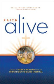 Faith Alive: Stories of Hope & Healing from an African Doctor & His Hospital  -     By: Erika Wiebe Nossokoff, Christian O. Isichei