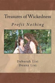 Treasures of Wickedness: Profit Nothing  -     By: Deborah Lisi, Deana Lisi